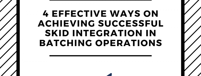 4 Effective Ways on Achieving Successful Skid Integration in Batching Operations Part 3, batching operations, engineering blog, integration, skid integration