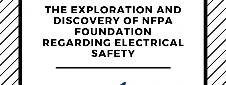 engineering blog, NFPA Electrical Safety, The Exploration and Discovery of NFPA Foundation Regarding Electrical Safety